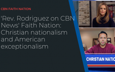 Rev. Rodriguez on CBN News' Faith Nation: Christian nationalism and American exceptionalism