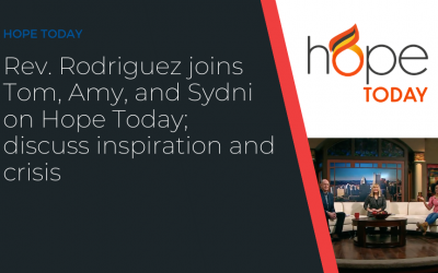 Rev. Rodriguez joins Tom, Amy, and Sydni on Hope Today; discuss inspiration and crisis