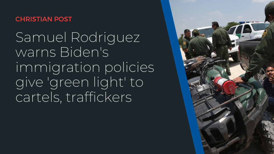 Samuel Rodriguez warns Biden's immigration policies give 'green light' to cartels, traffickers
