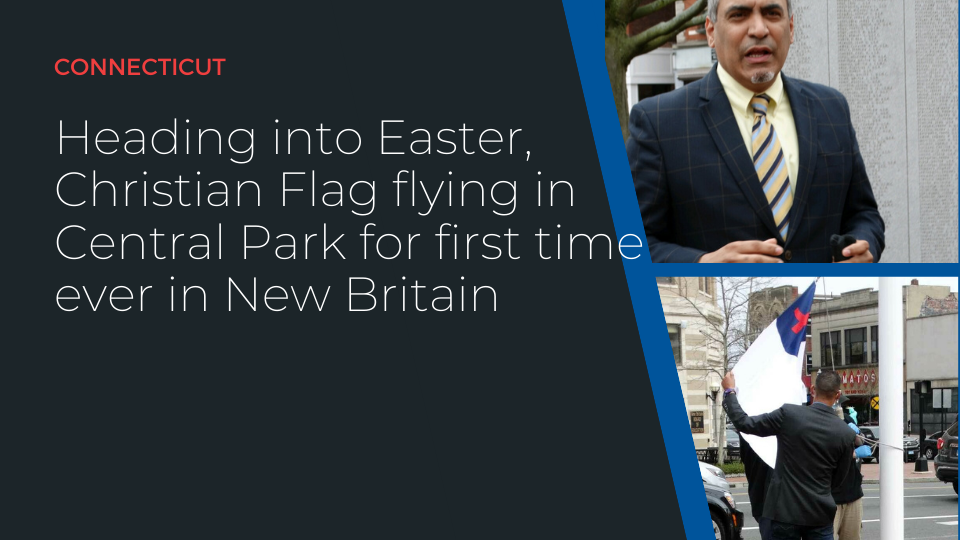 Connecticut – Heading into Easter, Christian Flag flying in Central Park for first time ever in New Britain, CT