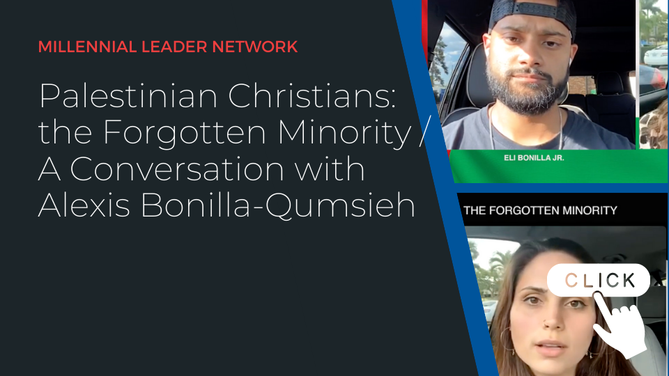 (Video) Millennial Leader Network: Palestinian Christians: the Forgotten Minority / A Conversation with Alexis Bonilla-Qumsieh