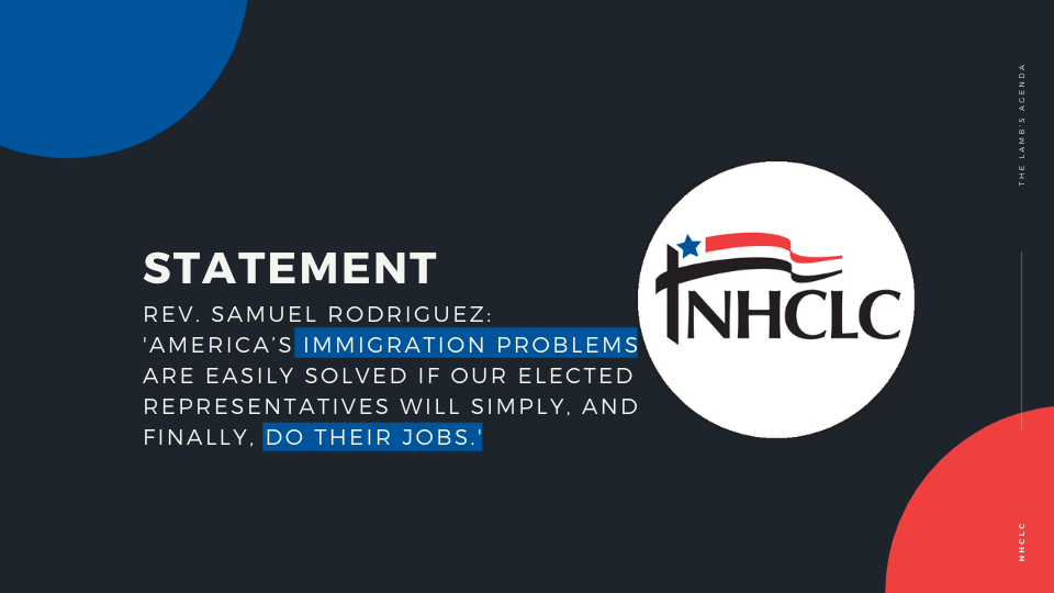 [Statement] Rev. Samuel Rodriguez: 'America's immigration problems are easily solved if our elected representatives will simply, and finally, do their jobs.'