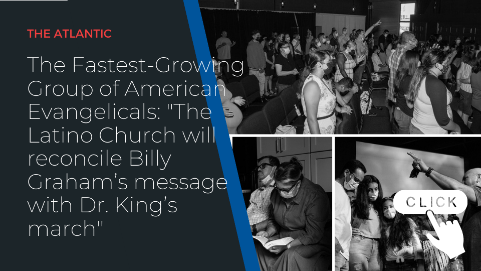 """The Fastest-Growing Group of American Evangelicals: """"The Latino Church will reconcile Billy Graham's message with Dr. King's march"""""""