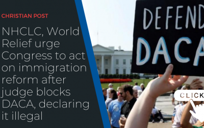 NHCLC, World Relief urge Congress to act on immigration reform after judge blocks DACA, declaring it illegal