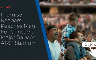Promise Keepers Reaches Men For Christ Via Major Rally At AT&T Stadium