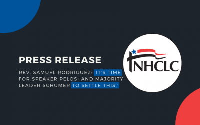 [Release] Rev. Samuel Rodriguez: 'It's time for Speaker Pelosi and Majority Leader Schumer to settle this.'