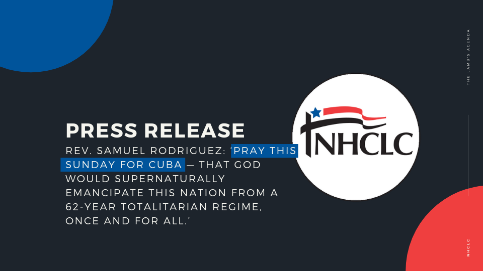 Rev. Samuel Rodriguez: 'Pray this Sunday for Cuba — that God would supernaturally emancipate this nation from a 62-year totalitarian regime, once and for all.'